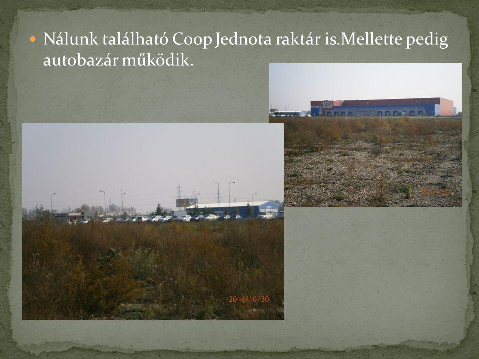 Nálunk található Coop Jednota raktár is.Mellette pedig autobazár működik.