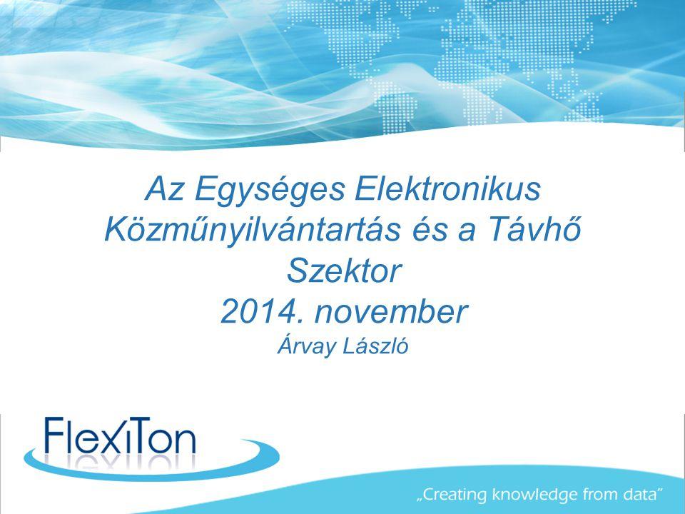 Az Egységes Elektronikus Közműnyilvántartás és a Távhő Szektor 2014. november Árvay László