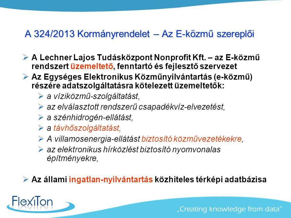 A 324/2013 Kormányrendelet – Az E-közmű szereplői  A Lechner Lajos Tudásközpont Nonprofit Kft. – az E-közmű rendszert üzemeltető, fenntartó és fejles