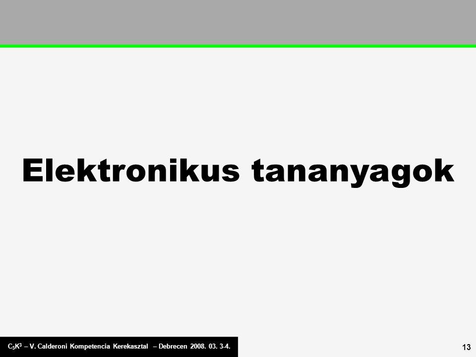C 5 K 3 – V. Calderoni Kompetencia Kerekasztal – Debrecen 2008. 03. 3-4. 13 Elektronikus tananyagok