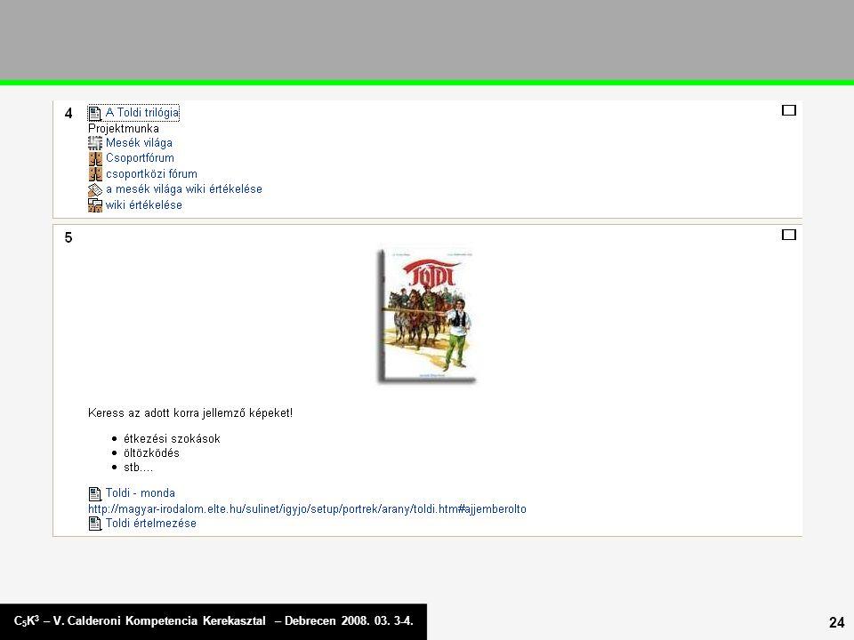 C 5 K 3 – V. Calderoni Kompetencia Kerekasztal – Debrecen 2008. 03. 3-4. 24