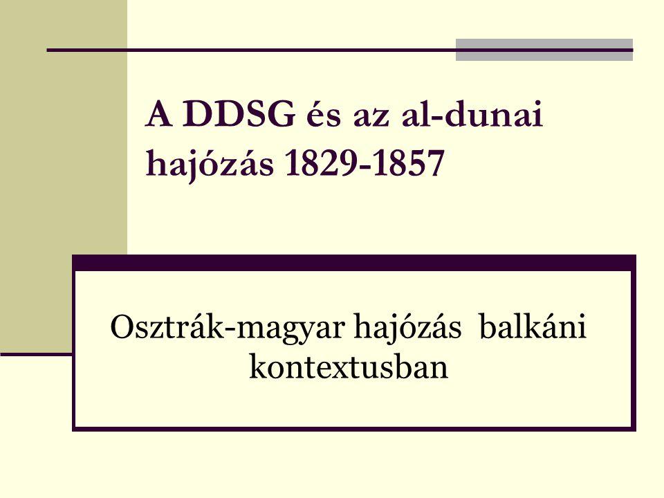 A DDSG és az al-dunai hajózás 1829-1857 Osztrák-magyar hajózás balkáni kontextusban