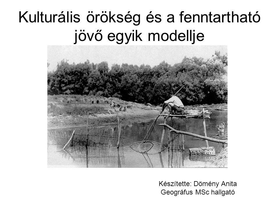 Kulturális örökség és a fenntartható jövő egyik modellje Készítette: Dömény Anita Geográfus MSc hallgató