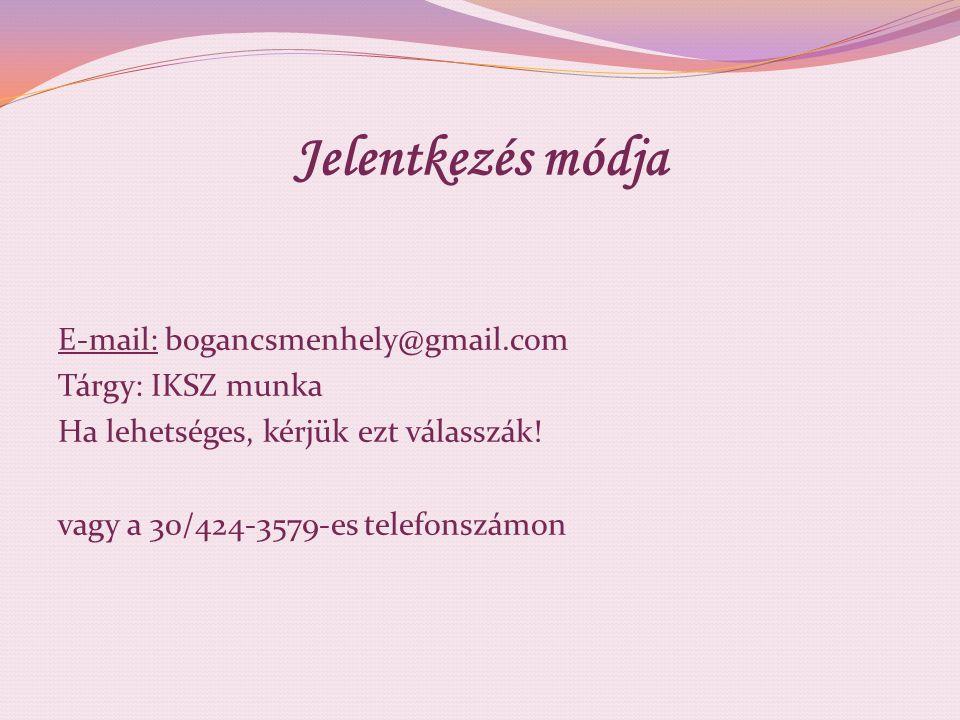 Jelentkezés módja E-mail: bogancsmenhely@gmail.com Tárgy: IKSZ munka Ha lehetséges, kérjük ezt válasszák! vagy a 30/424-3579-es telefonszámon