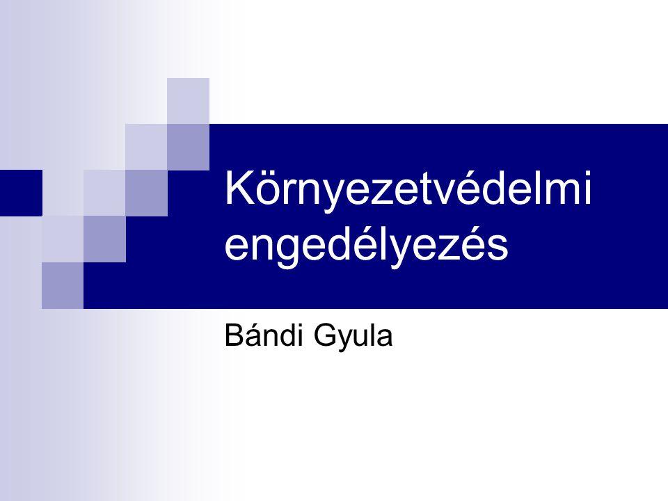 Környezetvédelmi engedélyezés Bándi Gyula
