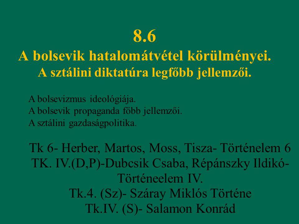 8.6 A bolsevik hatalomátvétel körülményei. A sztálini diktatúra legfőbb jellemzői. A bolsevizmus ideológiája. A bolsevik propaganda főbb jellemzői. A