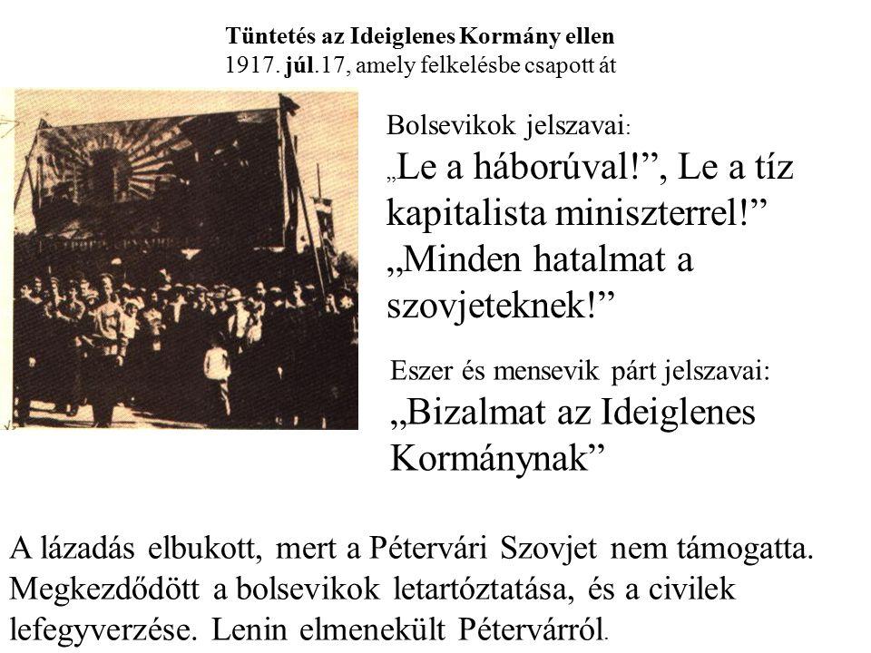 Tüntetés az Ideiglenes Kormány ellen 1917. júl.17, amely felkelésbe csapott át A lázadás elbukott, mert a Pétervári Szovjet nem támogatta. Megkezdődöt