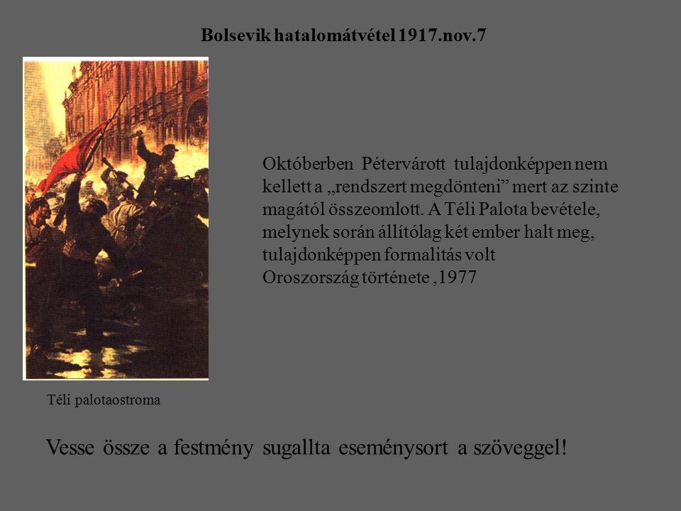 Bolsevik hatalomátvétel 1917.nov.7 Téli palotaostroma Vesse össze a festmény sugallta eseménysort a szöveggel! Októberben Pétervárott tulajdonképpen n