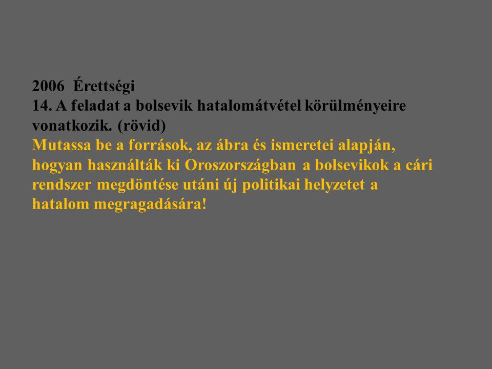 2006 Érettségi 14.A feladat a bolsevik hatalomátvétel körülményeire vonatkozik.