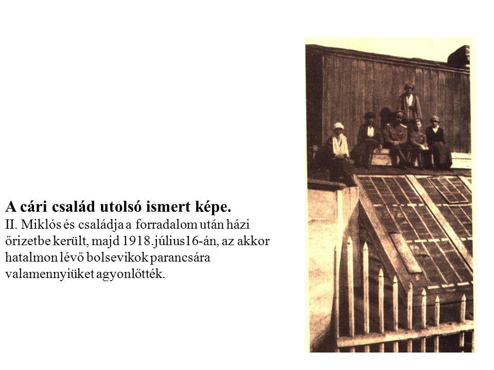 A cári család utolsó ismert képe. II. Miklós és családja a forradalom után házi őrizetbe került, majd 1918.július16-án, az akkor hatalmon lévő bolsevi