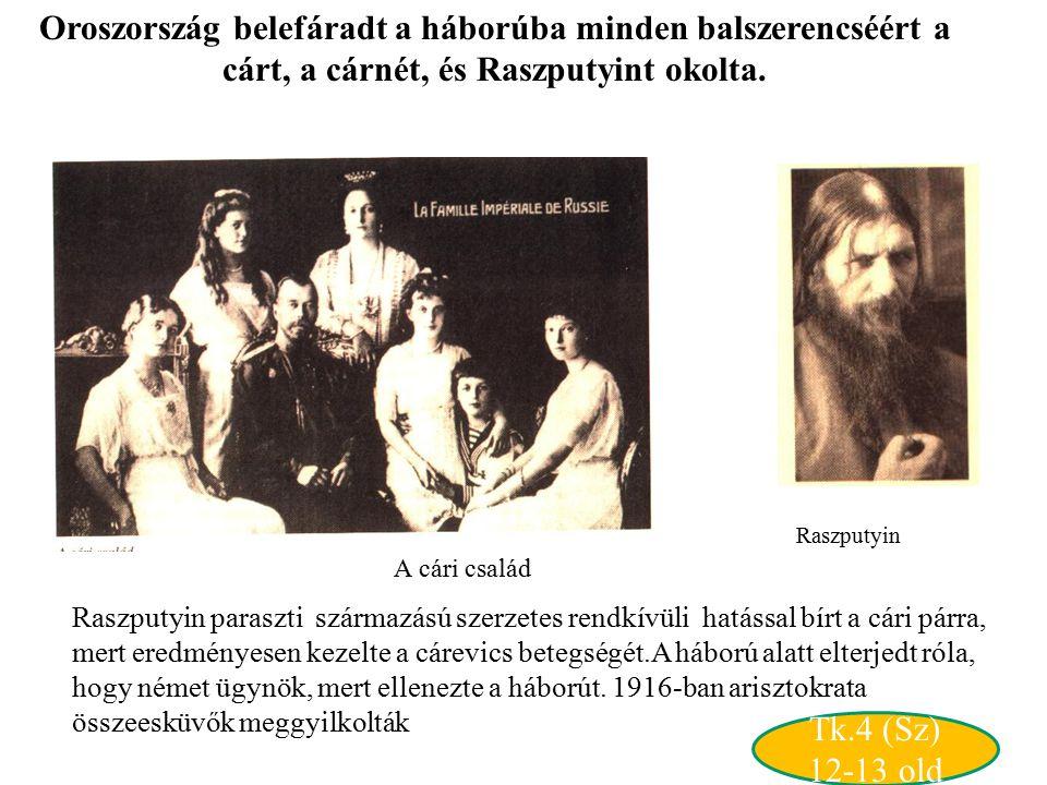 Raszputyin Oroszország belefáradt a háborúba minden balszerencséért a cárt, a cárnét, és Raszputyint okolta. Raszputyin paraszti származású szerzetes