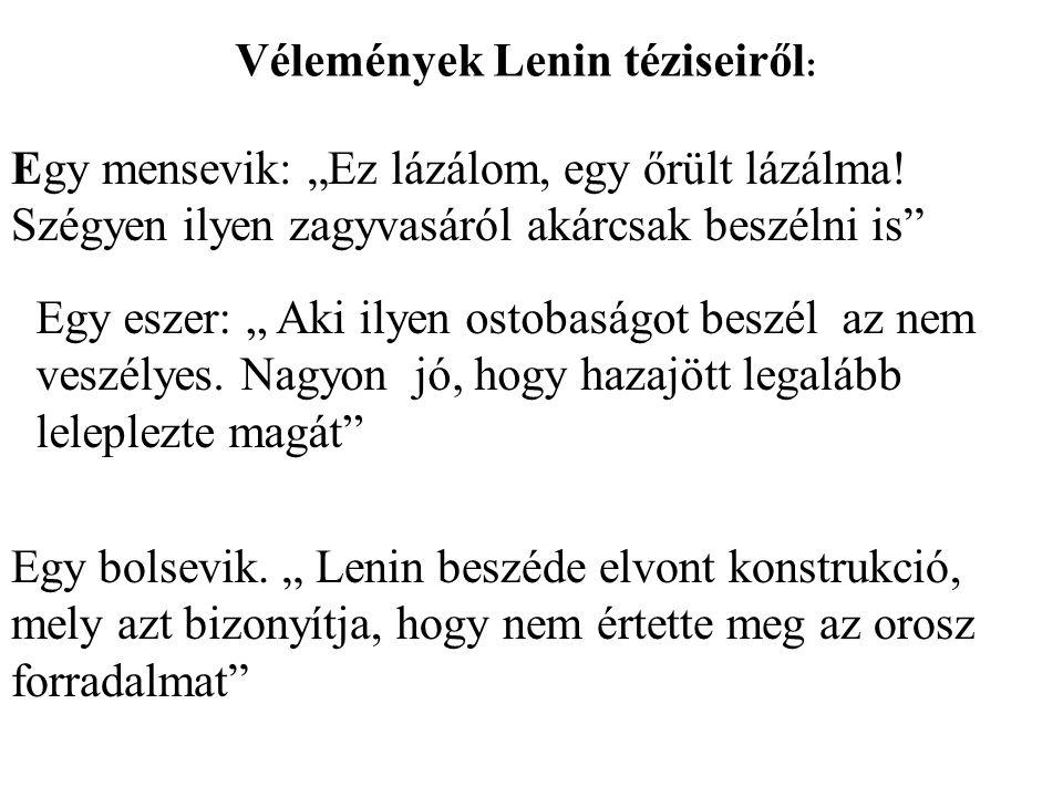 """Vélemények Lenin téziseiről : Egy mensevik: """"Ez lázálom, egy őrült lázálma! Szégyen ilyen zagyvasáról akárcsak beszélni is"""" Egy eszer: """" Aki ilyen ost"""