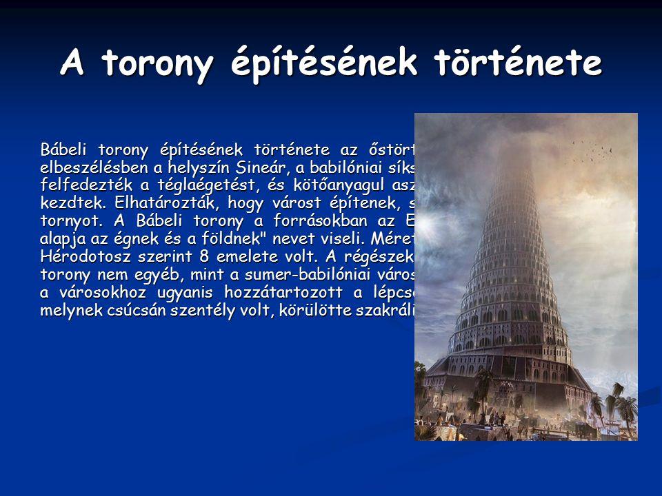 A torony építésének története Bábeli torony építésének története az őstörténet befejező része. Az elbeszélésben a helyszín Sineár, a babilóniai síkság