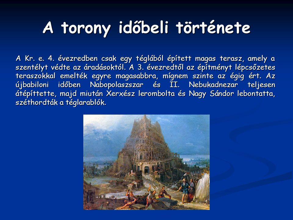 A torony időbeli története A Kr. e. 4. évezredben csak egy téglából épített magas terasz, amely a szentélyt védte az áradásoktól. A 3. évezredtől az é