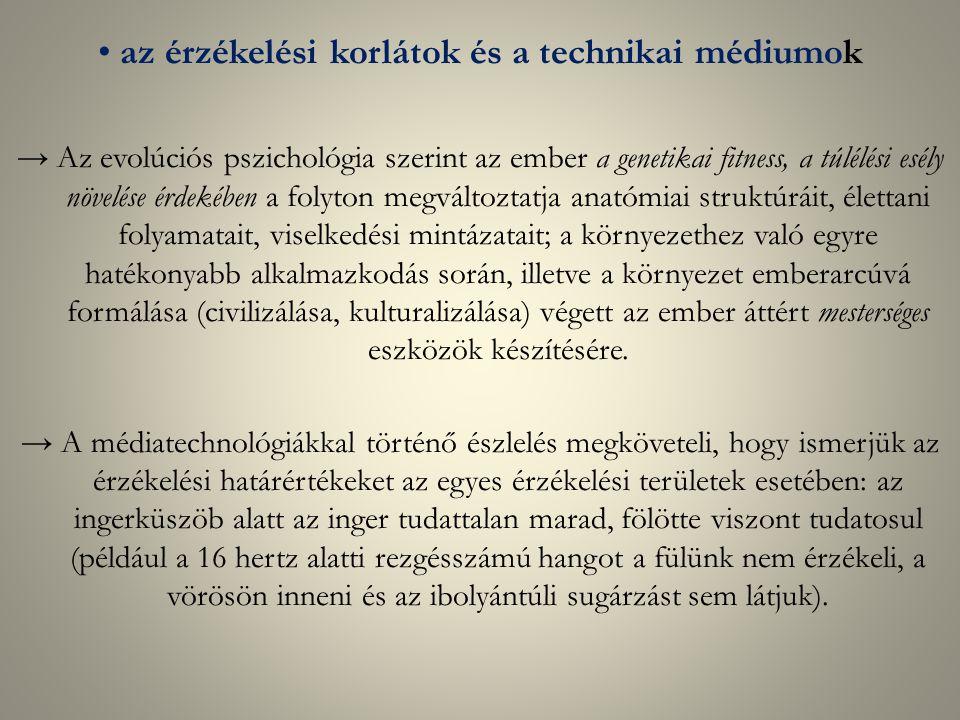 az érzékelési korlátok és a technikai médiumok → Az evolúciós pszichológia szerint az ember a genetikai fitness, a túlélési esély növelése érdekében a folyton megváltoztatja anatómiai struktúráit, élettani folyamatait, viselkedési mintázatait; a környezethez való egyre hatékonyabb alkalmazkodás során, illetve a környezet emberarcúvá formálása (civilizálása, kulturalizálása) végett az ember áttért mesterséges eszközök készítésére.