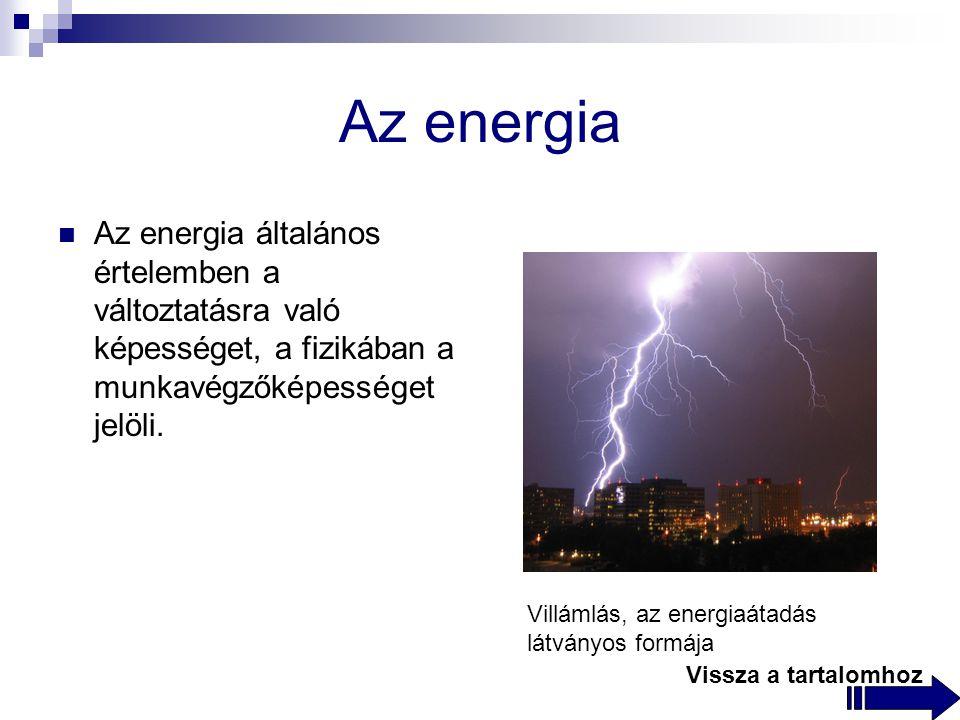 Az energia Az energia általános értelemben a változtatásra való képességet, a fizikában a munkavégzőképességet jelöli.