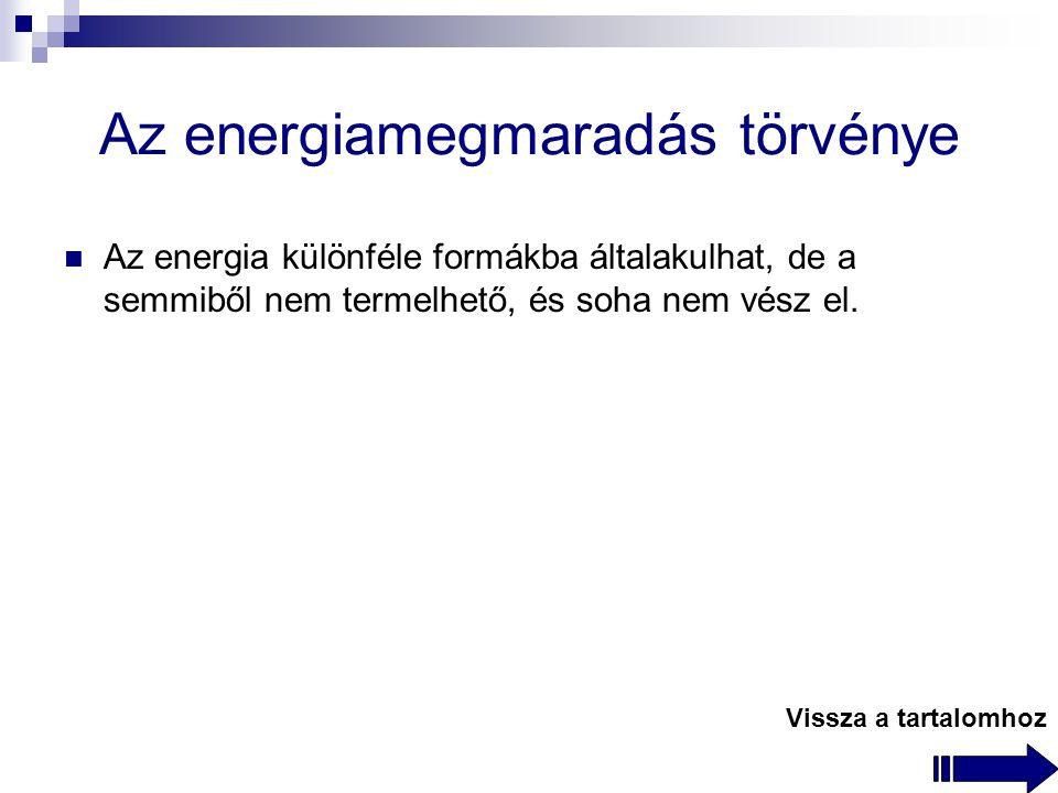 Az energiamegmaradás törvénye Az energia különféle formákba általakulhat, de a semmiből nem termelhető, és soha nem vész el.