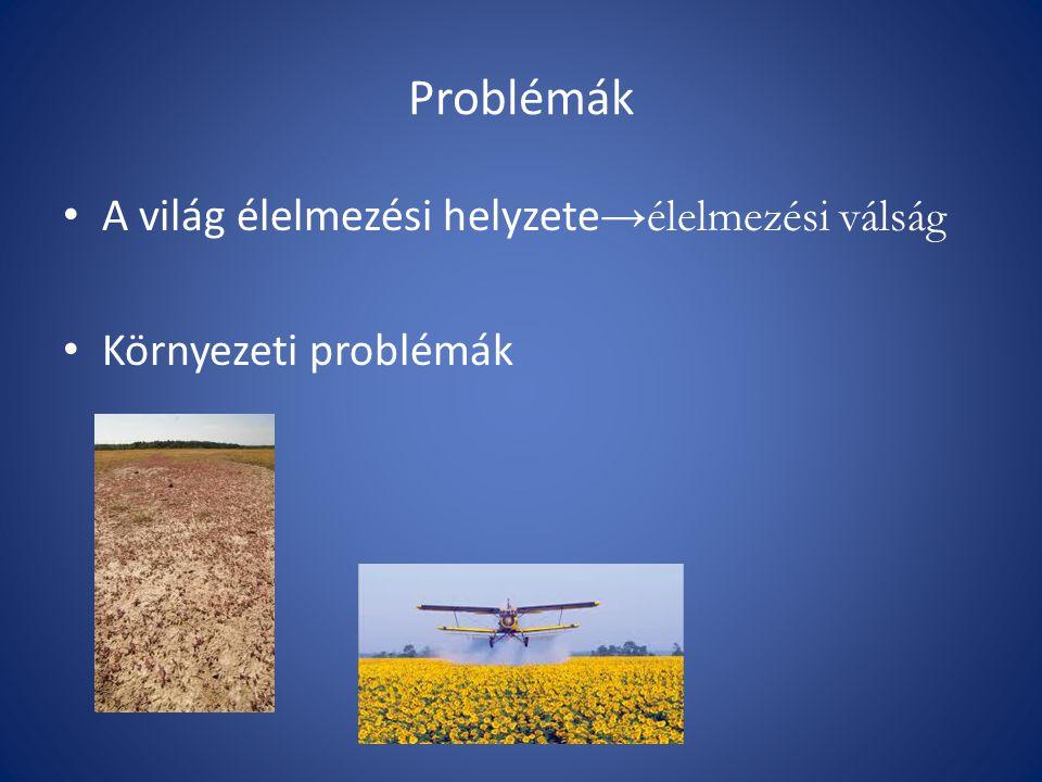 Problémák A világ élelmezési helyzete →élelmezési válság Környezeti problémák