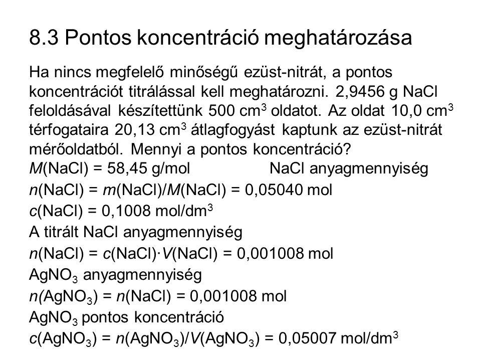 8.3 Pontos koncentráció meghatározása Ha nincs megfelelő minőségű ezüst-nitrát, a pontos koncentrációt titrálással kell meghatározni. 2,9456 g NaCl fe