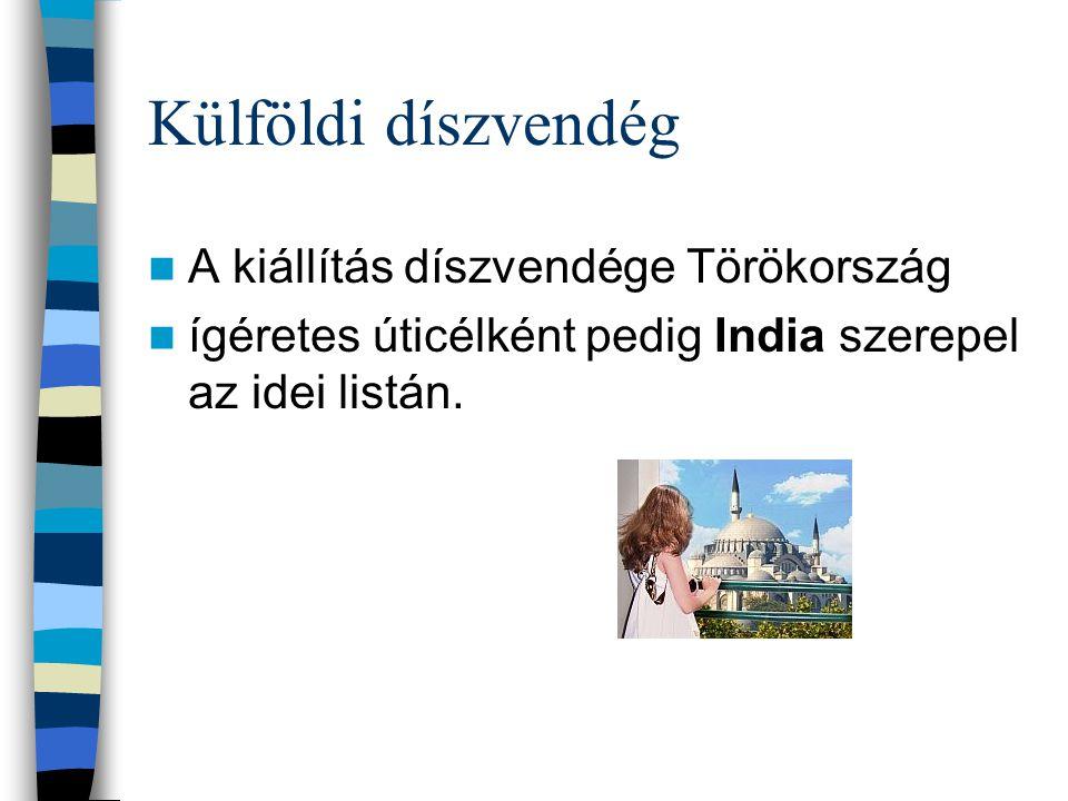 Külföldi díszvendég A kiállítás díszvendége Törökország ígéretes úticélként pedig India szerepel az idei listán.