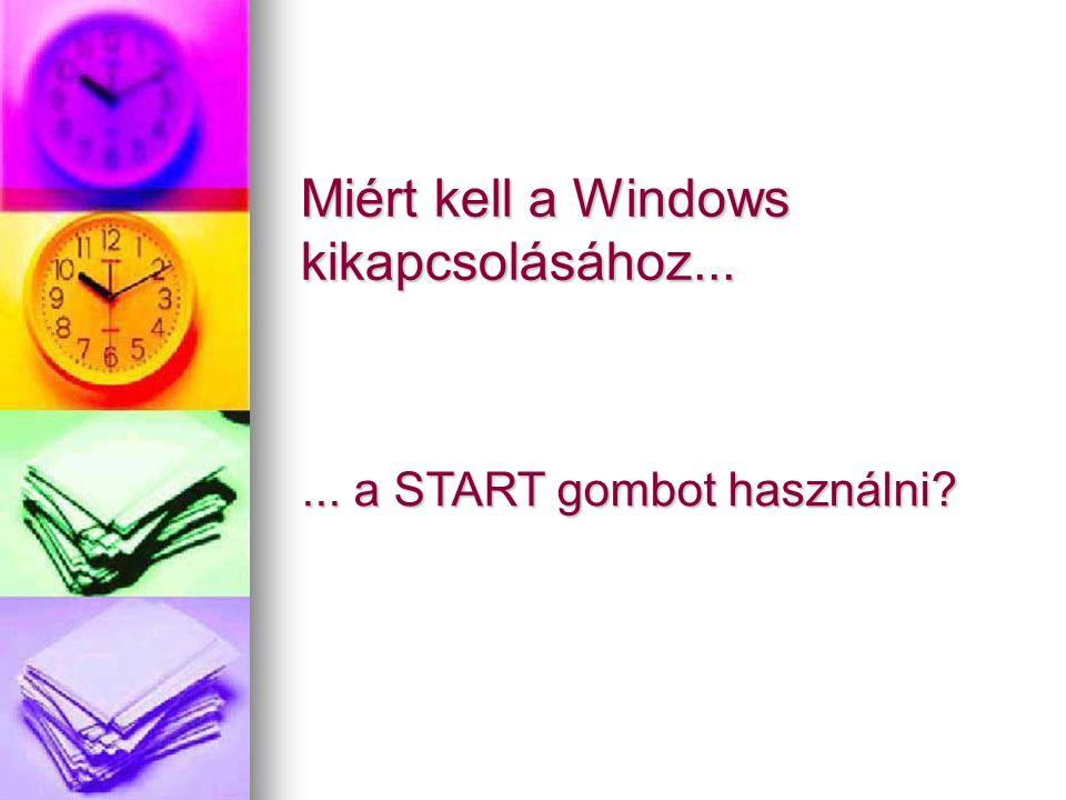 Miért kell a Windows kikapcsolásához...... a START gombot használni?