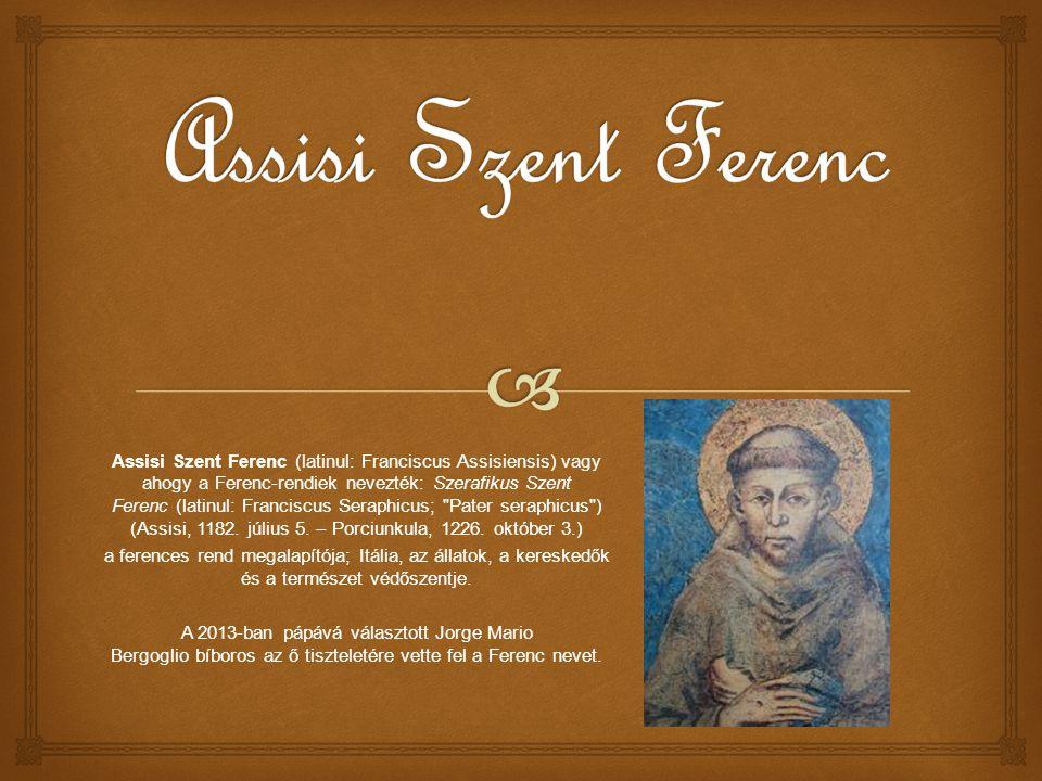 Assisi Szent Ferenc (latinul: Franciscus Assisiensis) vagy ahogy a Ferenc-rendiek nevezték: Szerafikus Szent Ferenc (latinul: Franciscus Seraphicus; Pater seraphicus ) (Assisi, 1182.