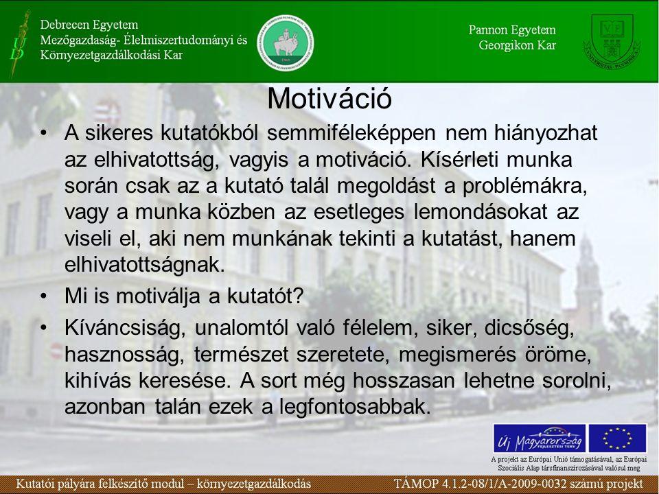 Motiváció A sikeres kutatókból semmiféleképpen nem hiányozhat az elhivatottság, vagyis a motiváció.
