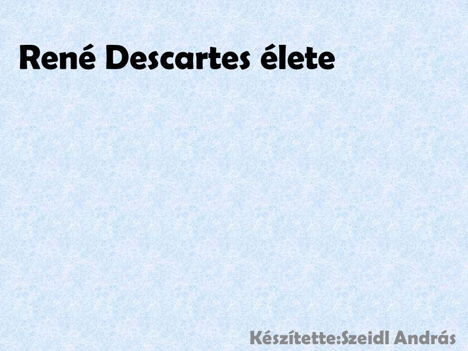 René Descartes élete Készítette:Szeidl András
