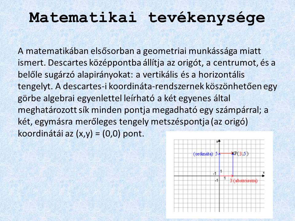 Matematikai tevékenysége A matematikában elsősorban a geometriai munkássága miatt ismert. Descartes középpontba állítja az origót, a centrumot, és a b