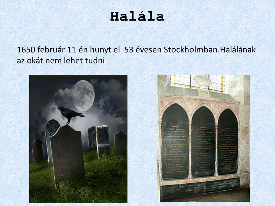 Halála 1650 február 11 én hunyt el 53 évesen Stockholmban.Halálának az okát nem lehet tudni