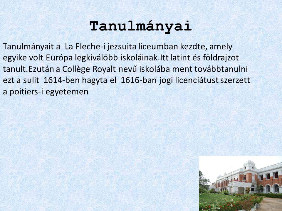 Tanulmányai Tanulmányait a La Fleche-i jezsuita líceumban kezdte, amely egyike volt Európa legkiválóbb iskoláinak.Itt latint és földrajzot tanult.Ezután a Collège Royalt nevű iskolába ment továbbtanulni ezt a sulit 1614-ben hagyta el 1616-ban jogi licenciátust szerzett a poitiers-i egyetemen