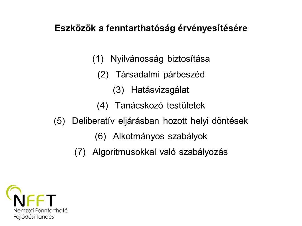 Eszközök a fenntarthatóság érvényesítésére (1)Nyilvánosság biztosítása (2)Társadalmi párbeszéd (3)Hatásvizsgálat (4)Tanácskozó testületek (5)Deliberat