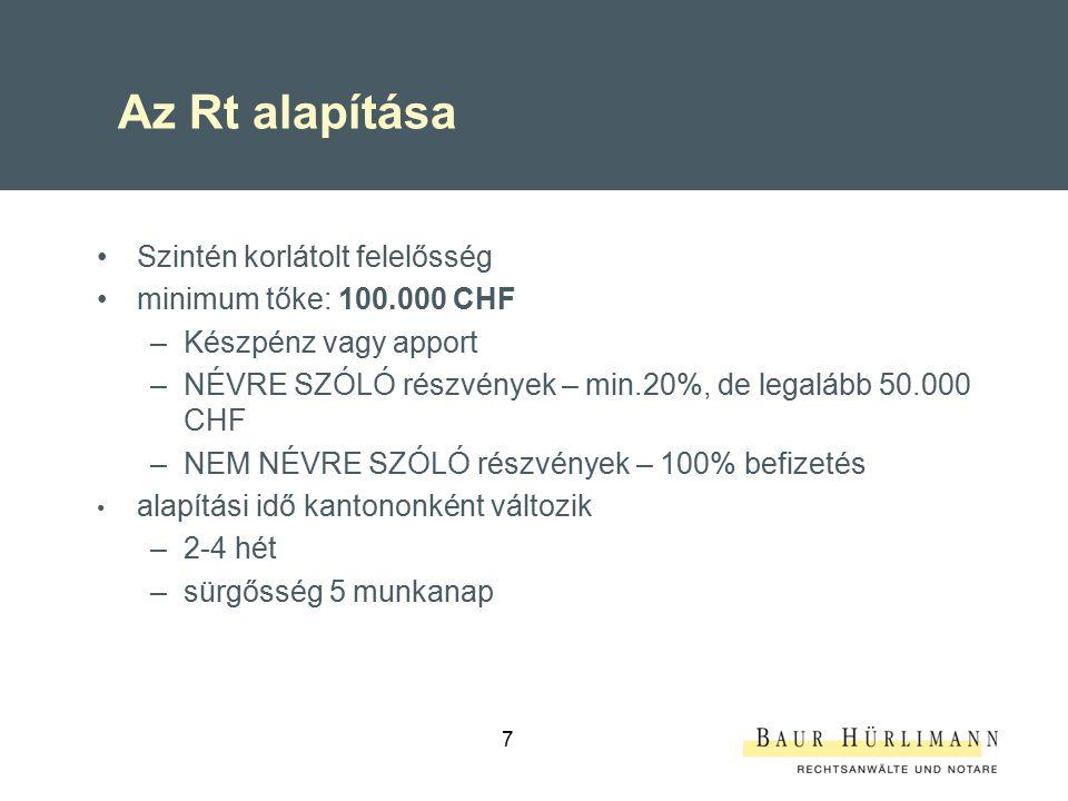7 Az Rt alapítása Szintén korlátolt felelősség minimum tőke: 100.000 CHF –Készpénz vagy apport –NÉVRE SZÓLÓ részvények – min.20%, de legalább 50.000 C