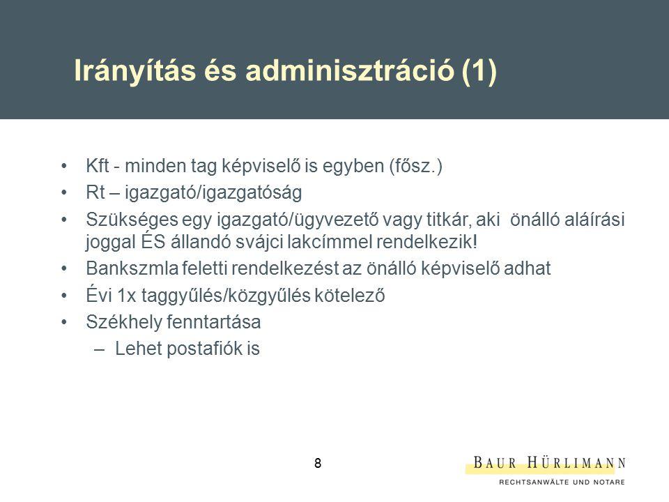 8 Irányítás és adminisztráció (1) Kft - minden tag képviselő is egyben (fősz.) Rt – igazgató/igazgatóság Szükséges egy igazgató/ügyvezető vagy titkár,