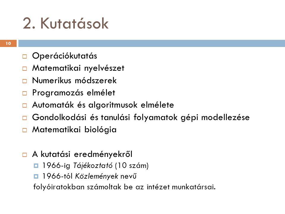 2. Kutatások  Operációkutatás  Matematikai nyelvészet  Numerikus módszerek  Programozás elmélet  Automaták és algoritmusok elmélete  Gondolkodás