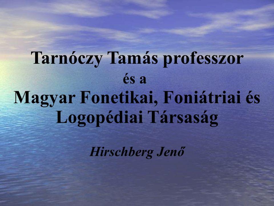 Tarnóczy Tamás professzor és a Magyar Fonetikai, Foniátriai és Logopédiai Társaság Hirschberg Jenő