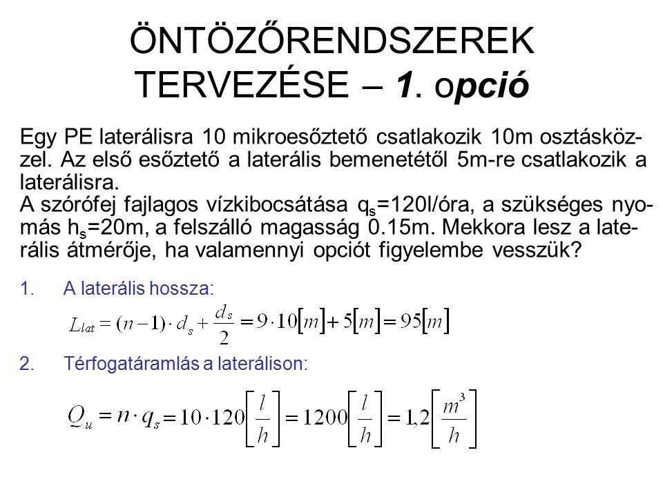 ÖNTÖZŐRENDSZEREK TERVEZÉSE – 1. opció Egy PE laterálisra 10 mikroesőztető csatlakozik 10m osztásköz- zel. Az első esőztető a laterális bemenetétől 5m-