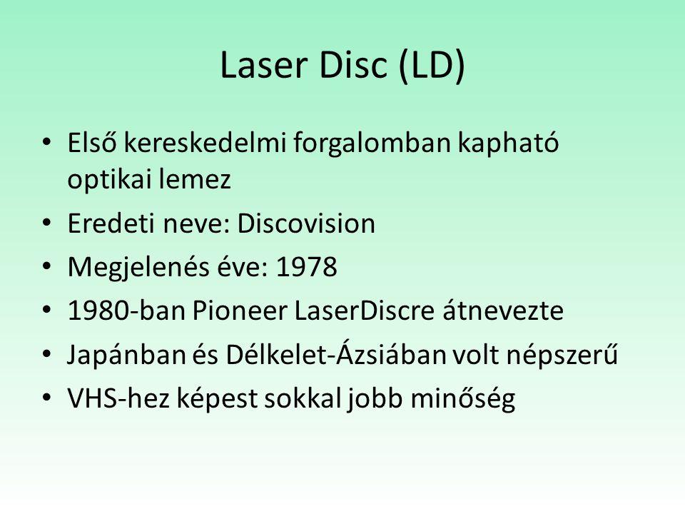Laser Disc (LD) Első kereskedelmi forgalomban kapható optikai lemez Eredeti neve: Discovision Megjelenés éve: 1978 1980-ban Pioneer LaserDiscre átnevezte Japánban és Délkelet-Ázsiában volt népszerű VHS-hez képest sokkal jobb minőség