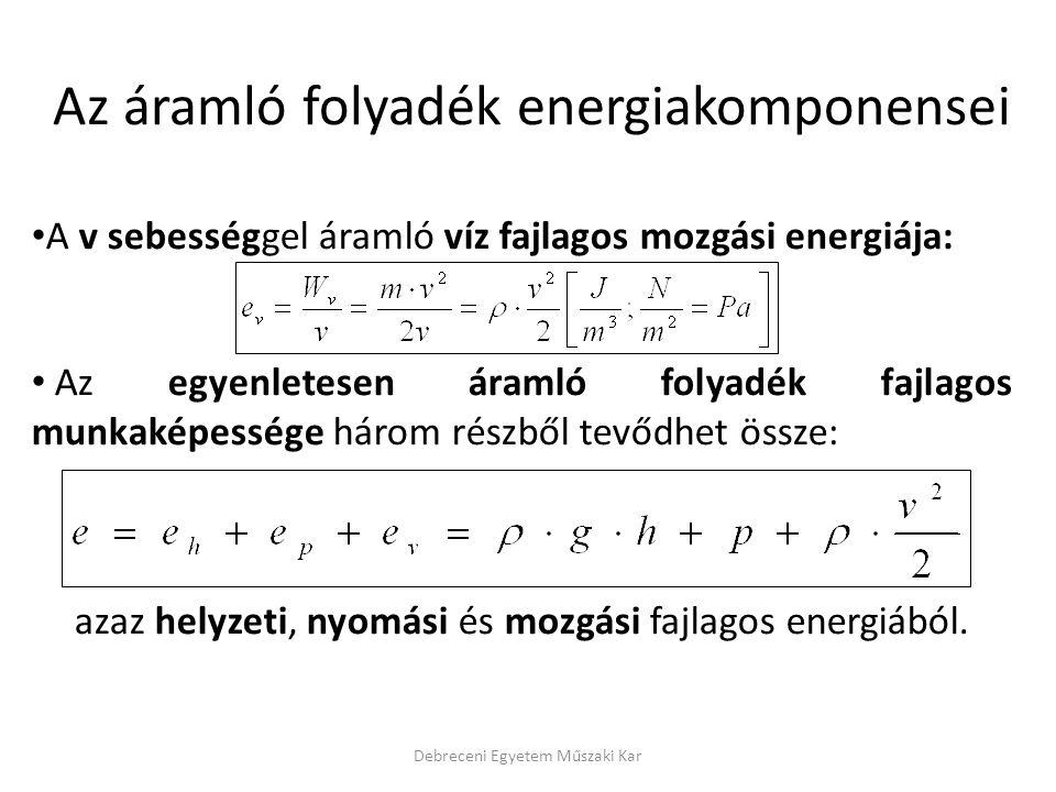 A v sebességgel áramló víz fajlagos mozgási energiája: Az egyenletesen áramló folyadék fajlagos munkaképessége három részből tevődhet össze: azaz hely