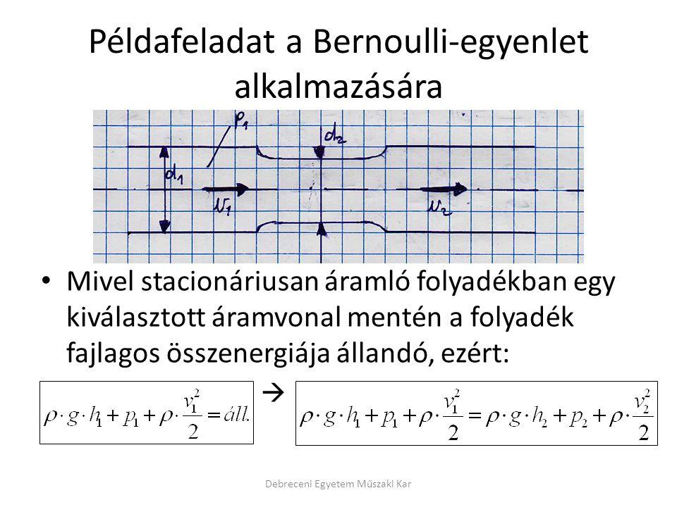 Debreceni Egyetem Műszaki Kar Tudjuk, hogy h1=h2, mivel a cső vízszintes elrendezésű, így azok kiejthetők az egyenletből (h1=h2=0).