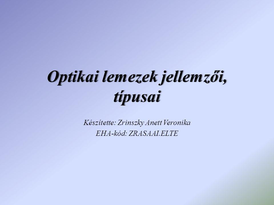 Optikai lemezek jellemzői, típusai Készítette: Zrinszky Anett Veronika EHA-kód: ZRASAAI.ELTE
