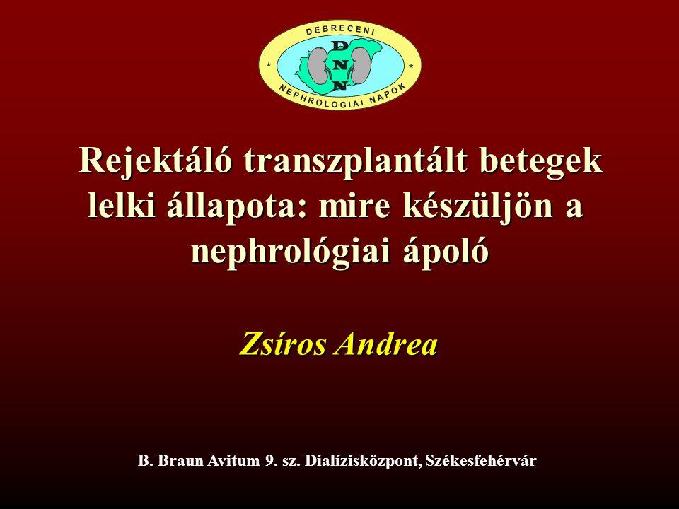 Rejektáló transzplantált betegek lelki állapota : mire készüljön a nefrológiai ápoló Zsiros Andrea B.Braun Avitum 9.