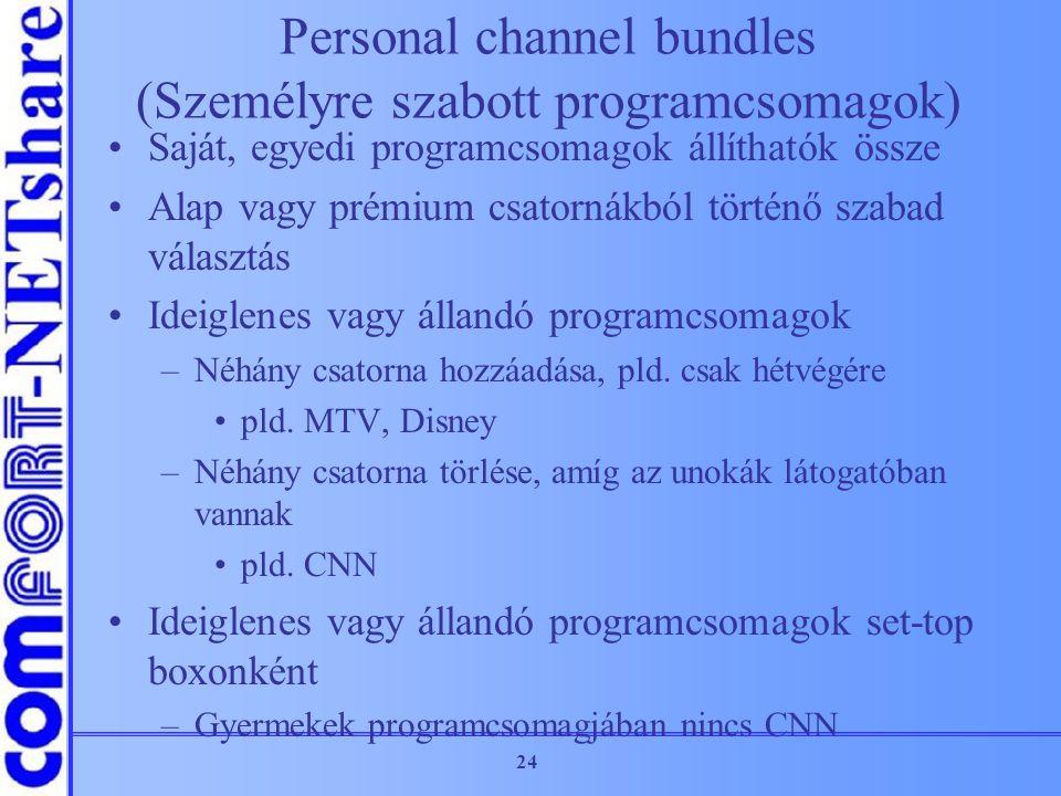 24 Personal channel bundles (Személyre szabott programcsomagok) Saját, egyedi programcsomagok állíthatók össze Alap vagy prémium csatornákból történő