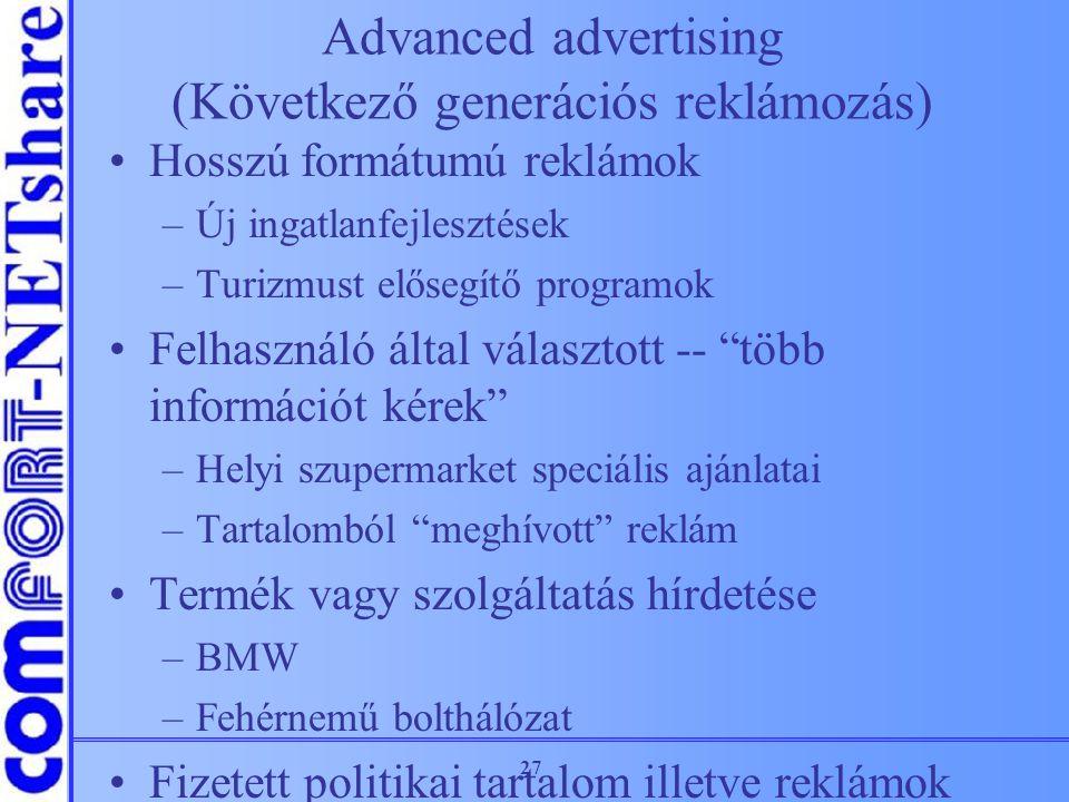 27 Advanced advertising (Következő generációs reklámozás) Hosszú formátumú reklámok –Új ingatlanfejlesztések –Turizmust elősegítő programok Felhasznál