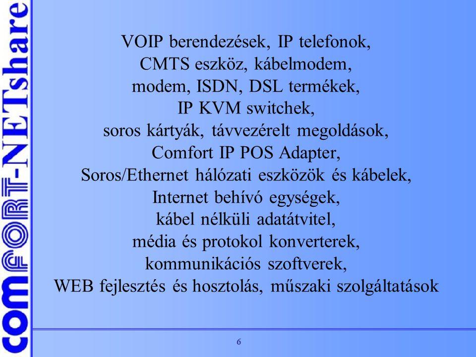 6 VOIP berendezések, IP telefonok, CMTS eszköz, kábelmodem, modem, ISDN, DSL termékek, IP KVM switchek, soros kártyák, távvezérelt megoldások, Comfort