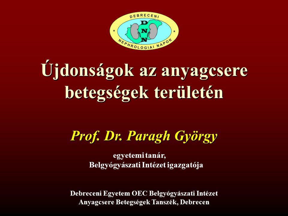 Újdonságok az anyagcsere betegségek területén egyetemi tanár, Belgyógyászati Intézet igazgatója Prof.