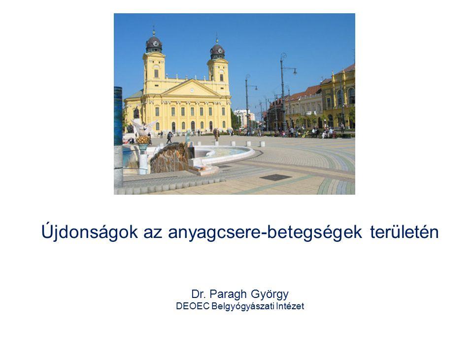 Újdonságok az anyagcsere-betegségek területén Dr. Paragh György DEOEC Belgyógyászati Intézet