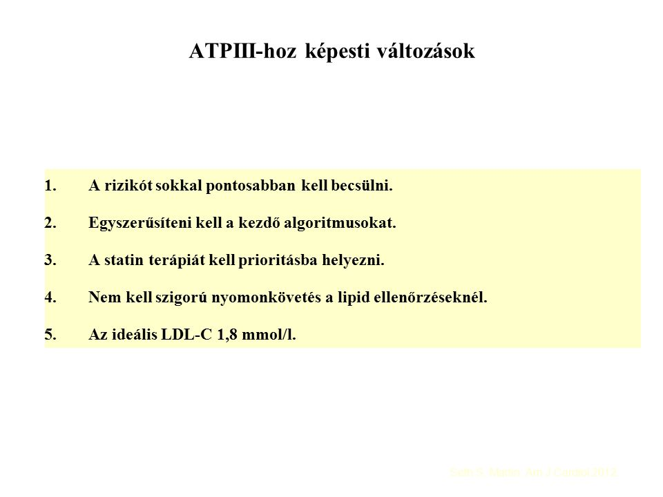 ATPIII-hoz képesti változások 1.A rizikót sokkal pontosabban kell becsülni.