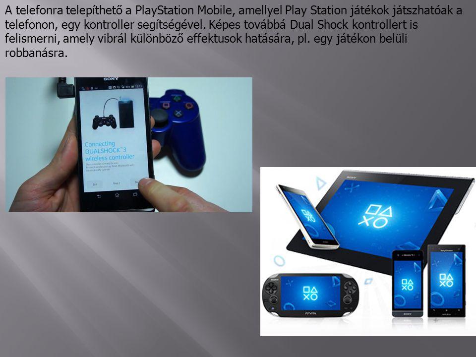 A telefonra telepíthető a PlayStation Mobile, amellyel Play Station játékok játszhatóak a telefonon, egy kontroller segítségével.