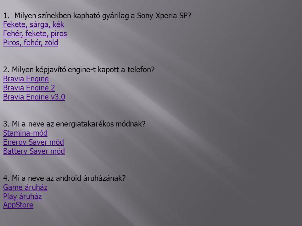 1.Milyen színekben kapható gyárilag a Sony Xperia SP.